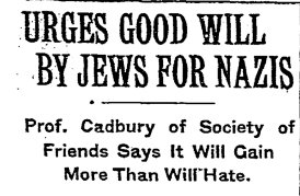 cadbury urges jews good will to nazis